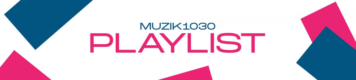 MUZIK1030 PLAYLIST